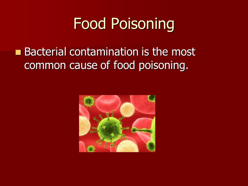 Food Poisoning Bacterial contamination is the most common cause of food poisoning. Bacterial contamination is the most common cause of food poisoning.