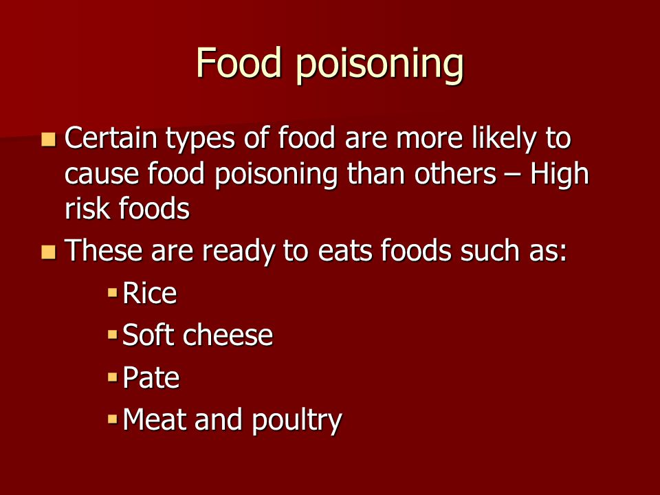 Food poisoning Certain types of food are more likely to cause food poisoning than others – High risk foods Certain types of food are more likely to ca