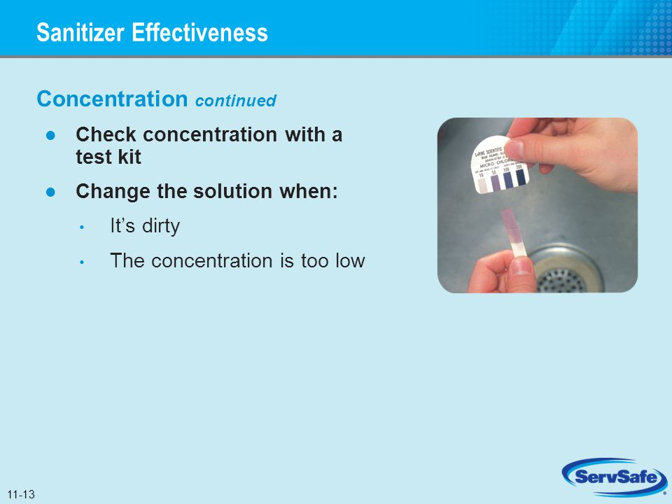 Concentration continued Check concentration with a test kit Change the solution when: It's dirty The concentration is too low Sanitizer Effectiveness