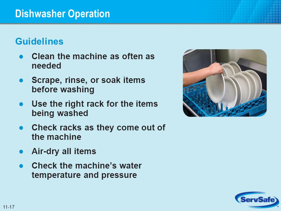 Guidelines Clean the machine as often as needed Scrape, rinse, or soak items before washing Use the right rack for the items being washed Check racks