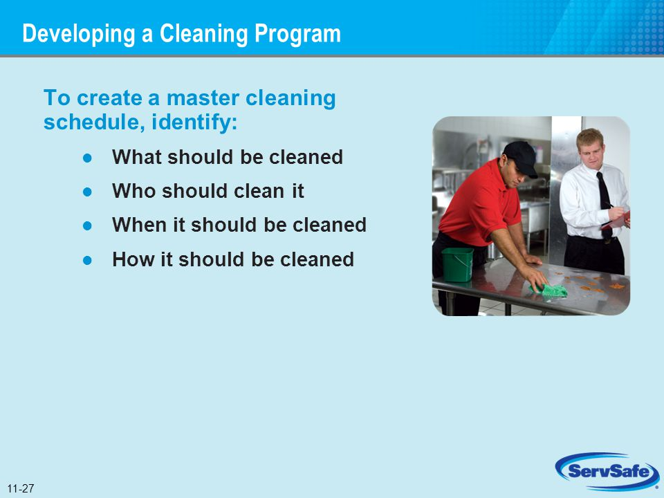 Developing a Cleaning Program To create a master cleaning schedule, identify: What should be cleaned Who should clean it When it should be cleaned How