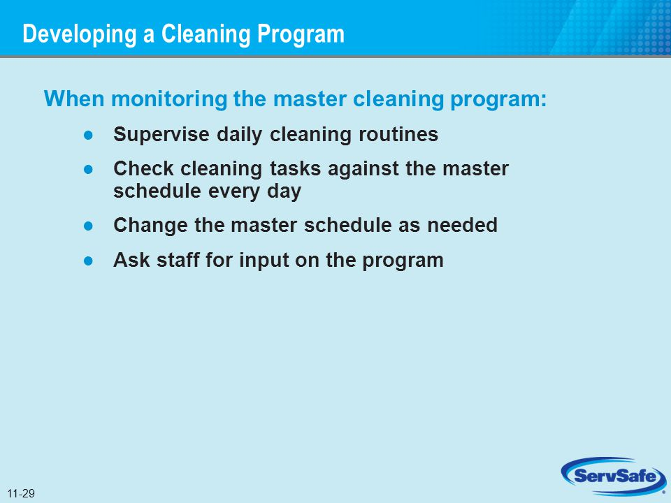 Developing a Cleaning Program When monitoring the master cleaning program: Supervise daily cleaning routines Check cleaning tasks against the master s