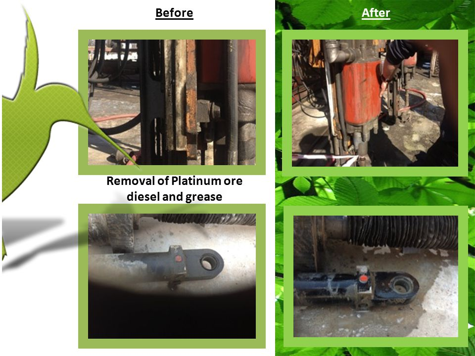Before After Removal of Platinum ore diesel and grease After