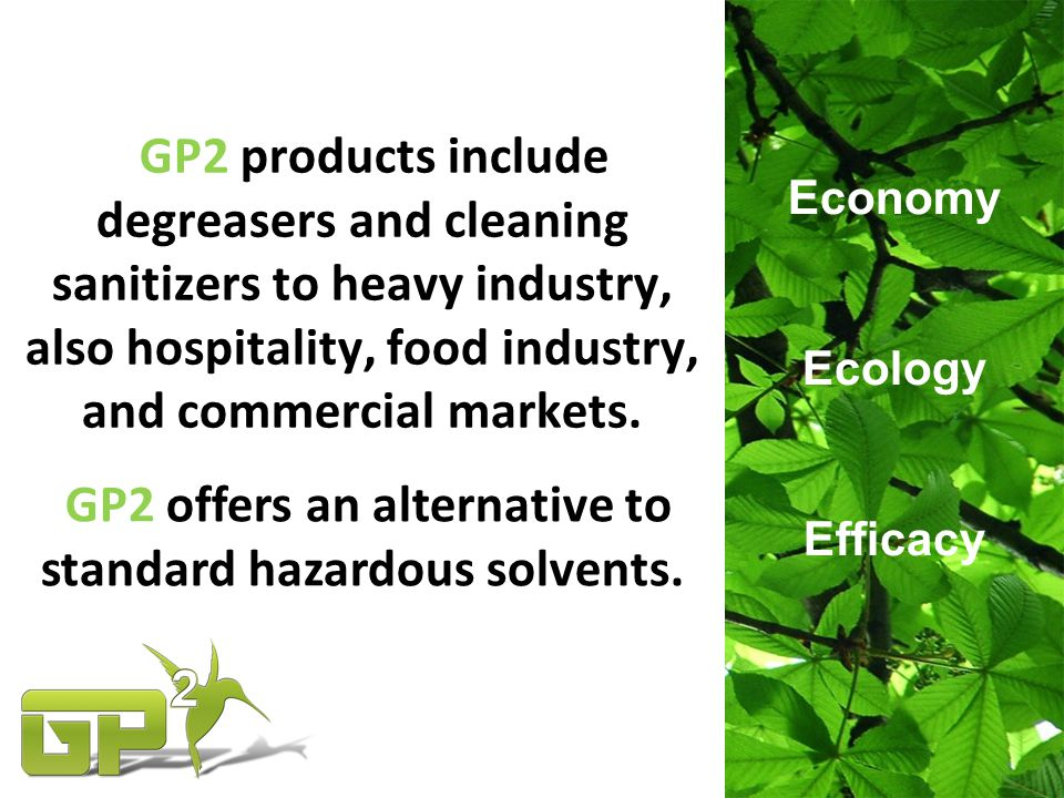 GP2 products include degreasers and cleaning sanitizers to heavy industry, also hospitality, food industry, and commercial markets.