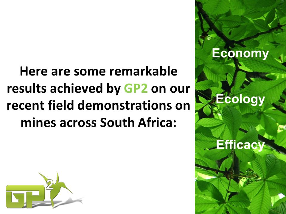 Here are some remarkable results achieved by GP2 on our recent field demonstrations on mines across South Africa: Economy Ecology Efficacy
