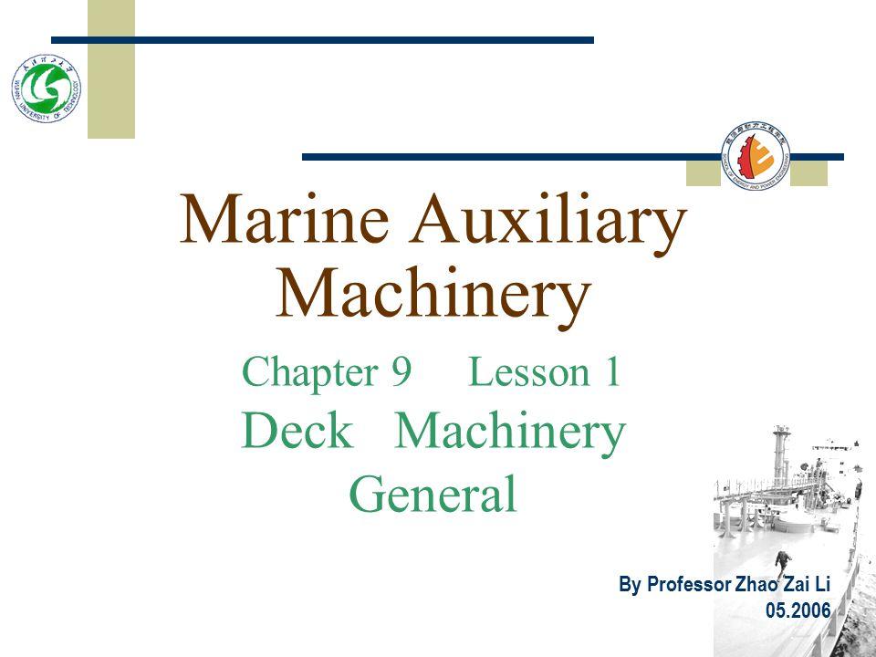 Marine Auxiliary Machinery Chapter 9 Lesson 1 Deck Machinery General By Professor Zhao Zai Li 05.2006