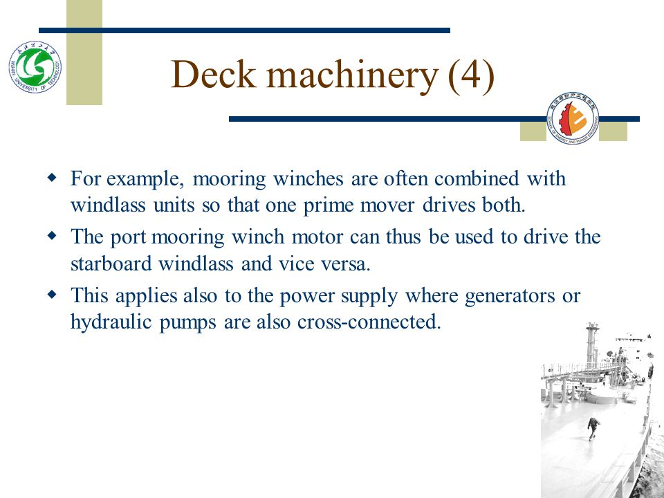 Deck machinery (3)  It is essential that deck machinery should require minimum maintenance.  Totally enclosed equipment with oil bath lubrication fo
