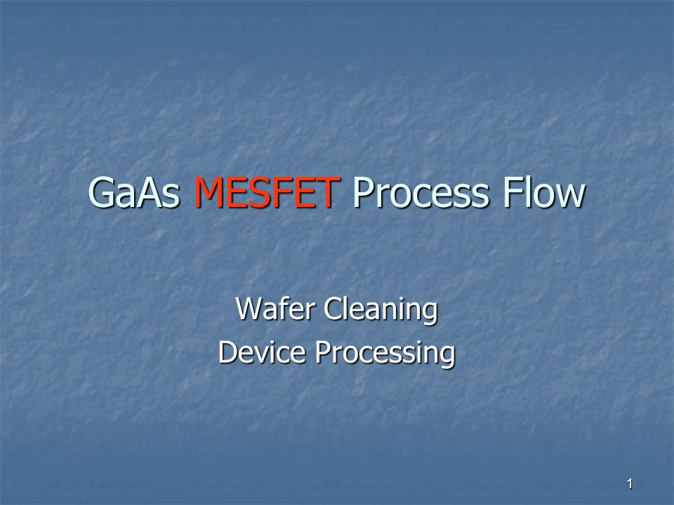 1 GaAs MESFET Process Flow Wafer Cleaning Device Processing