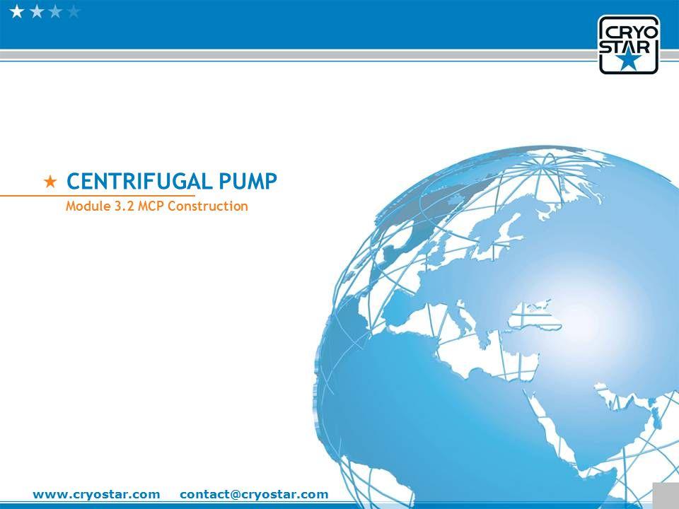 1 Module 3.2 Modular Centrifugal Pump CENTRIFUGAL PUMP Module 3.2 MCP Construction www.cryostar.com contact@cryostar.com