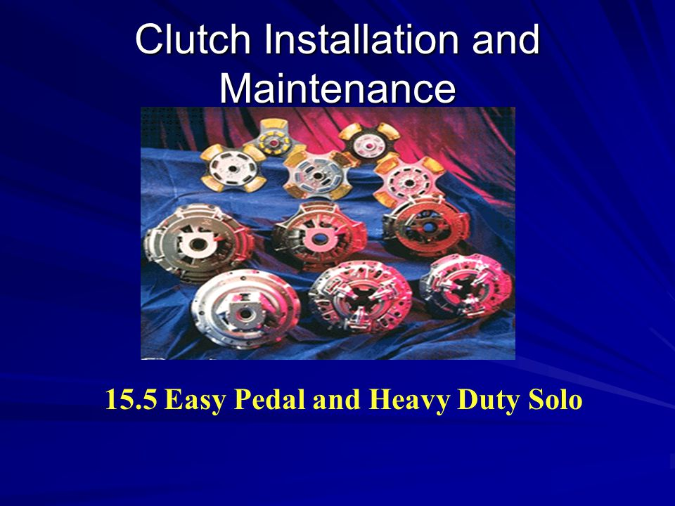 Clutch Installation and Maintenance 15.5 Easy Pedal and Heavy Duty Solo