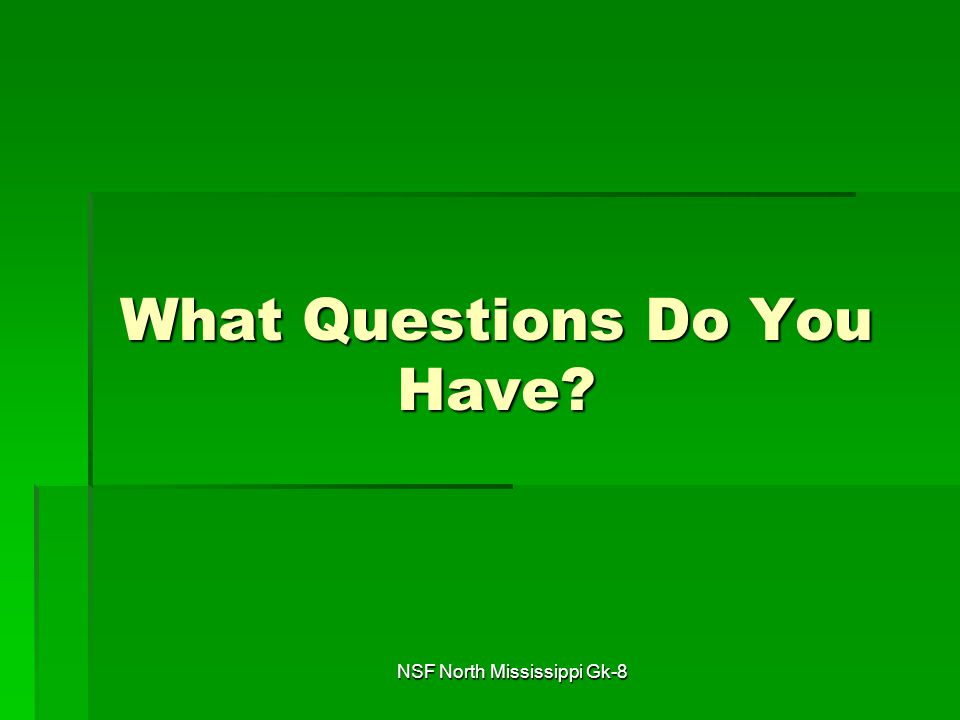NSF North Mississippi Gk-8 What Questions Do You Have