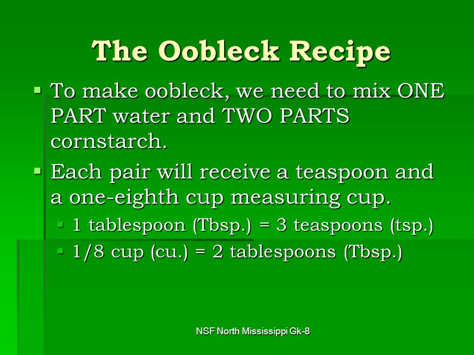 NSF North Mississippi Gk-8 Making Oobleck (continued)  Each pair will receive one-eighth cup cornstarch.