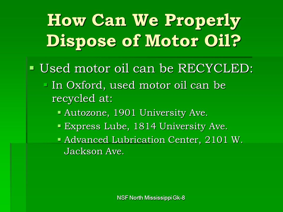 NSF North Mississippi Gk-8 How Can We Properly Dispose of Motor Oil.