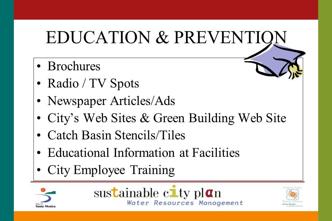 EDUCATION & PREVENTION Brochures Radio / TV Spots Newspaper Articles/Ads City's Web Sites & Green Building Web Site Catch Basin Stencils/Tiles Educati