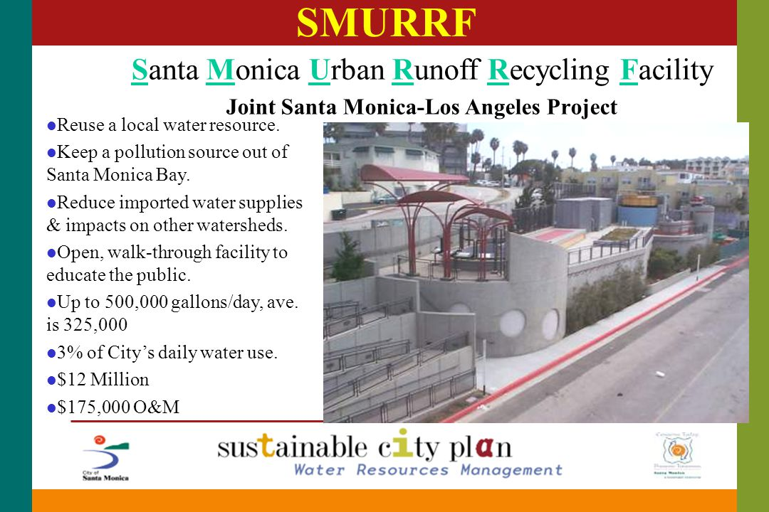 SMURRF Santa Monica Urban Runoff Recycling Facility Joint Santa Monica-Los Angeles Project l Reuse a local water resource.