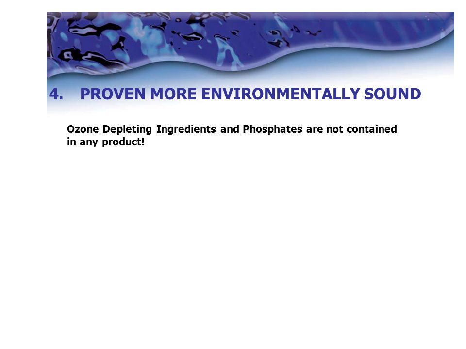 Ozone Depleting Ingredients and Phosphates are not contained in any product.