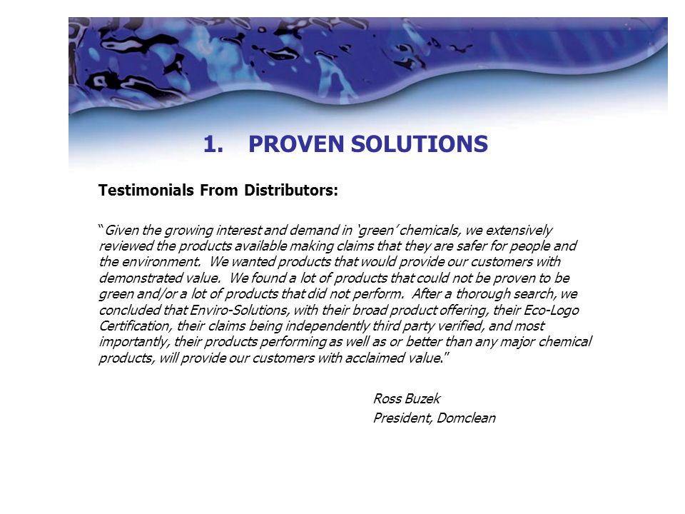 Testimonials From Distributors: Given the growing interest and demand in 'green' chemicals, we extensively reviewed the products available making claims that they are safer for people and the environment.