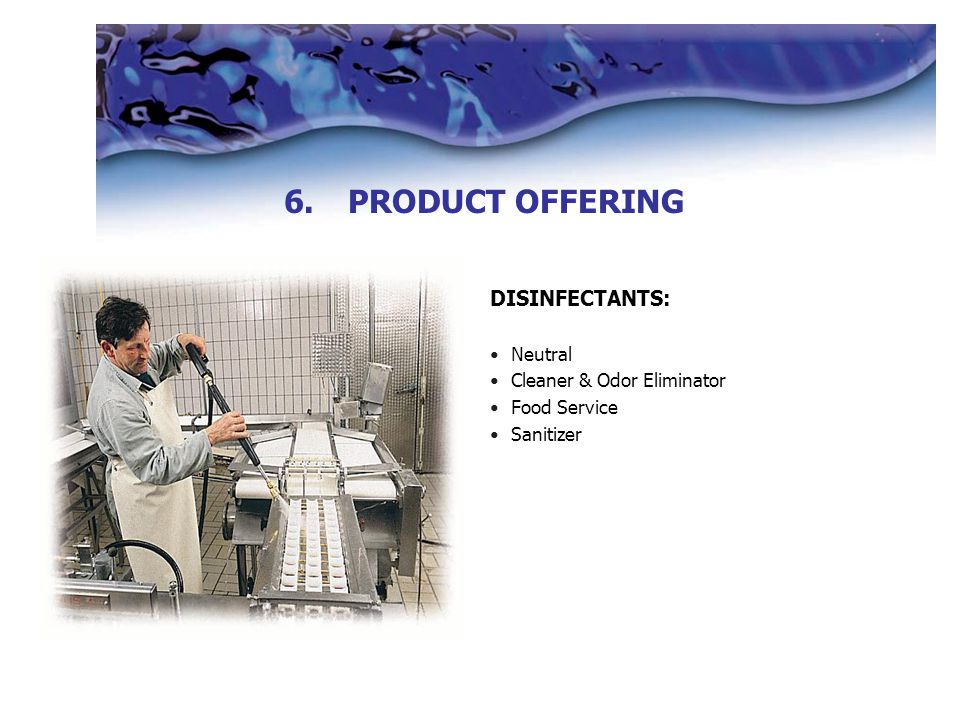 DISINFECTANTS: Neutral Cleaner & Odor Eliminator Food Service Sanitizer 6.PRODUCT OFFERING