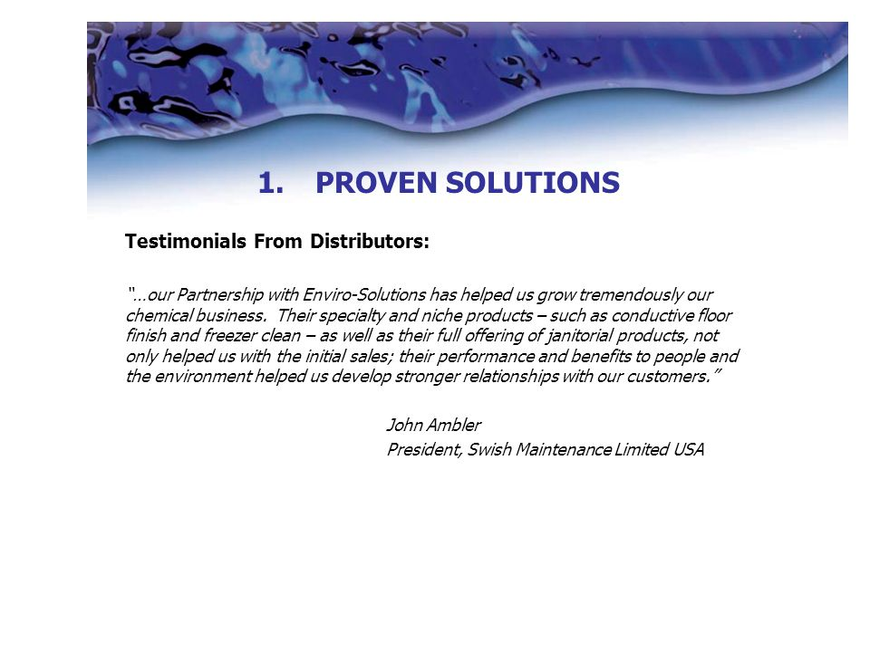 Testimonials From Distributors: …our Partnership with Enviro-Solutions has helped us grow tremendously our chemical business.