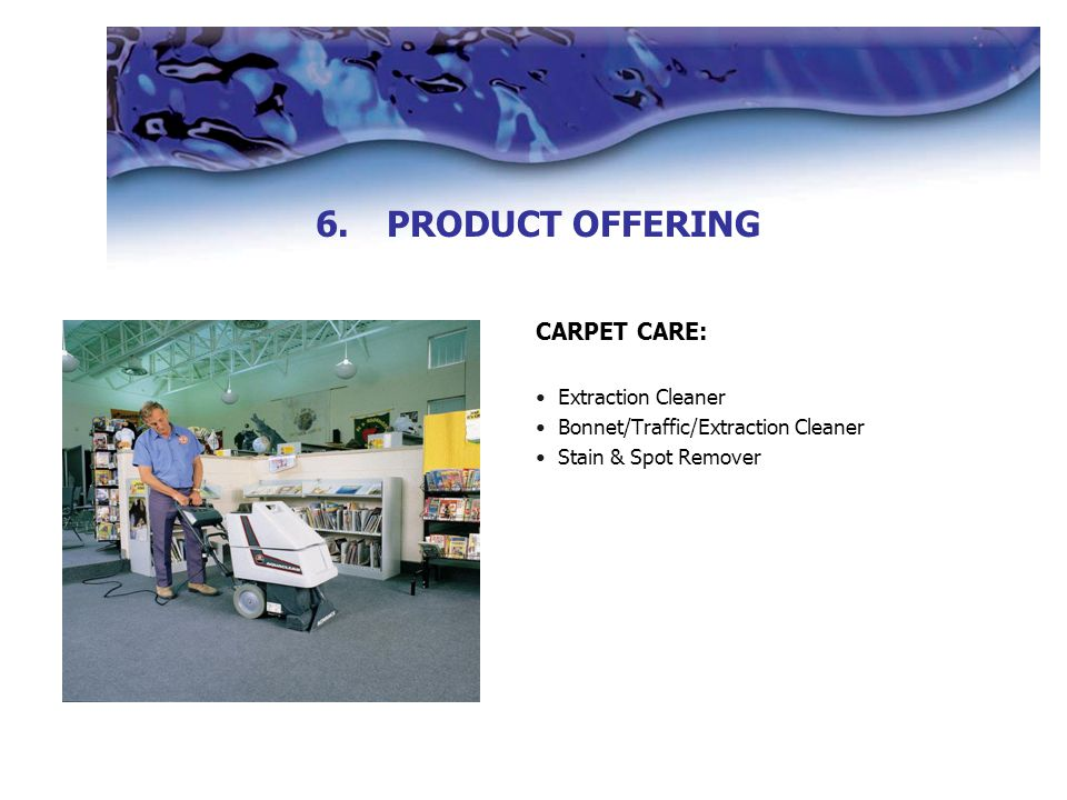 CARPET CARE: Extraction Cleaner Bonnet/Traffic/Extraction Cleaner Stain & Spot Remover 6.PRODUCT OFFERING