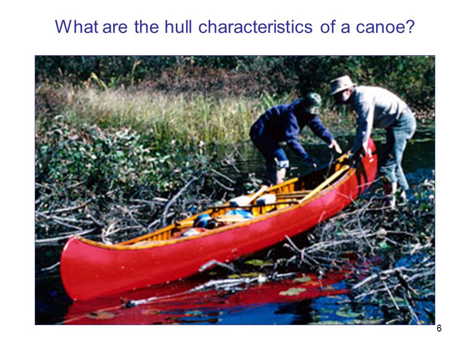 6 What are the hull characteristics of a canoe?