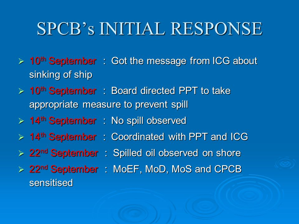 SPCB's INITIAL RESPONSE  10 th September : Got the message from ICG about sinking of ship  10 th September : Board directed PPT to take appropriate