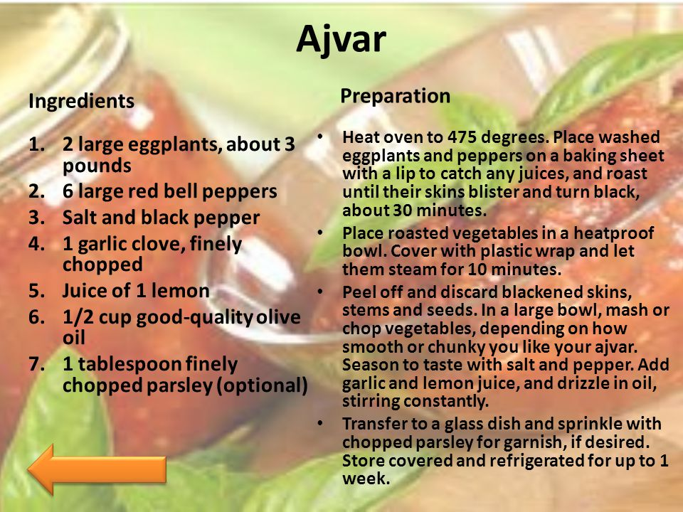 Ajvar Ingredients 1.2 large eggplants, about 3 pounds 2.6 large red bell peppers 3.Salt and black pepper 4.1 garlic clove, finely chopped 5.Juice of 1