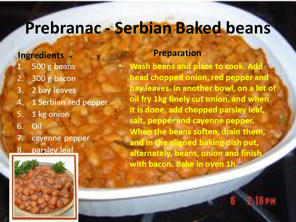 Prebranac - Serbian Baked beans Ingredients 1.500 g beans 2.300 g bacon 3.2 bay leaves 4.1 Serbian red pepper 5.1 kg onion 6.Oil 7.cayenne pepper 8.pa