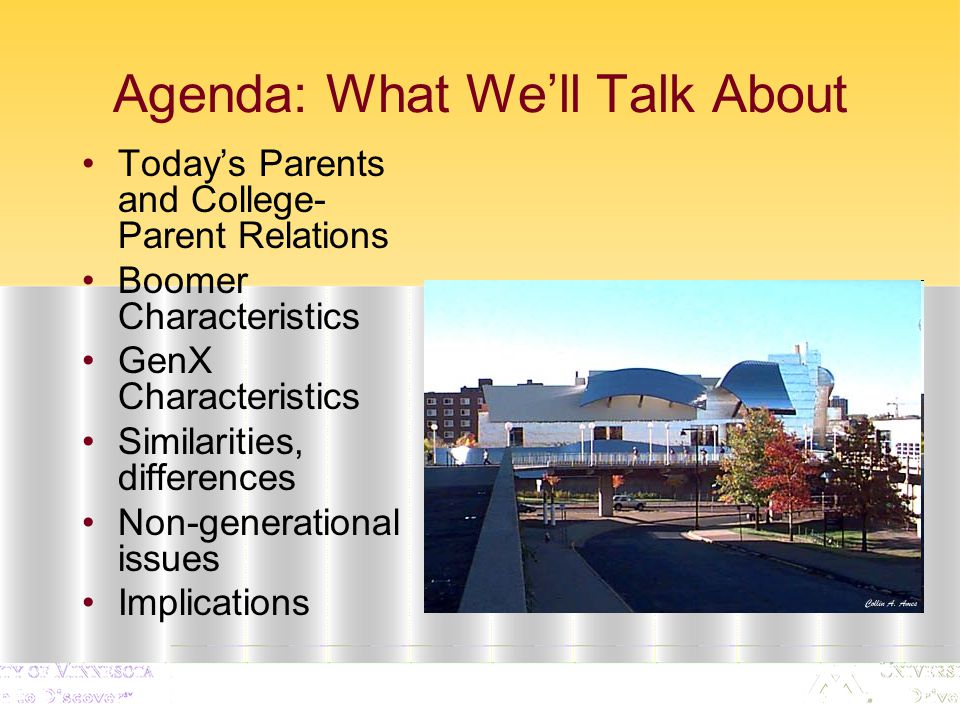 Agenda: What We'll Talk About Today's Parents and College- Parent Relations Boomer Characteristics GenX Characteristics Similarities, differences Non-generational issues Implications
