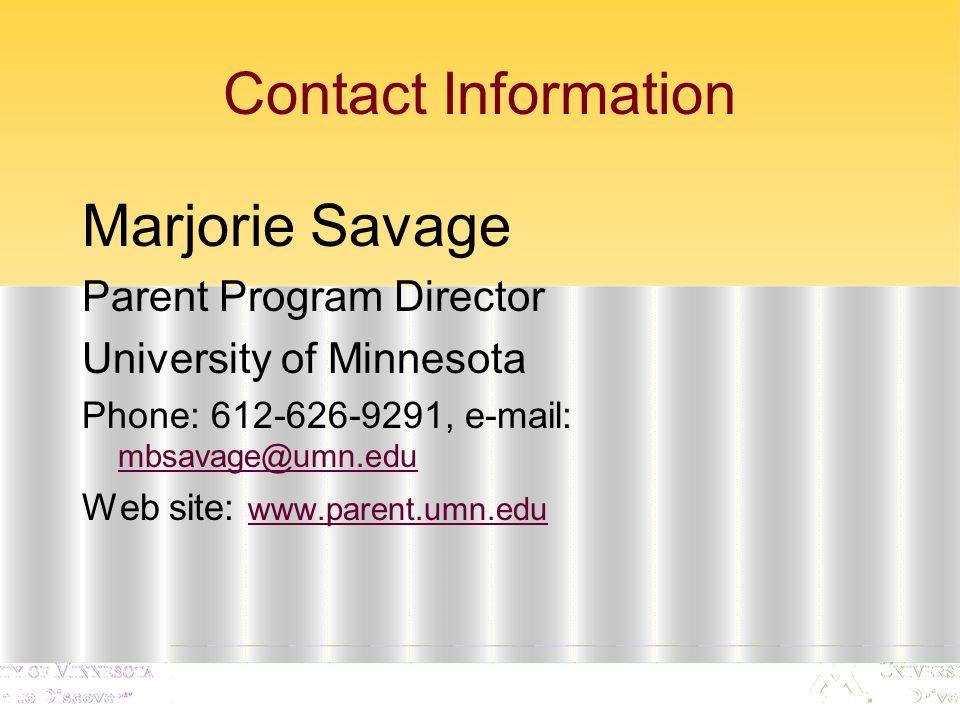 Contact Information Marjorie Savage Parent Program Director University of Minnesota Phone: 612-626-9291, e-mail: mbsavage@umn.edu mbsavage@umn.edu Web site: www.parent.umn.edu www.parent.umn.edu