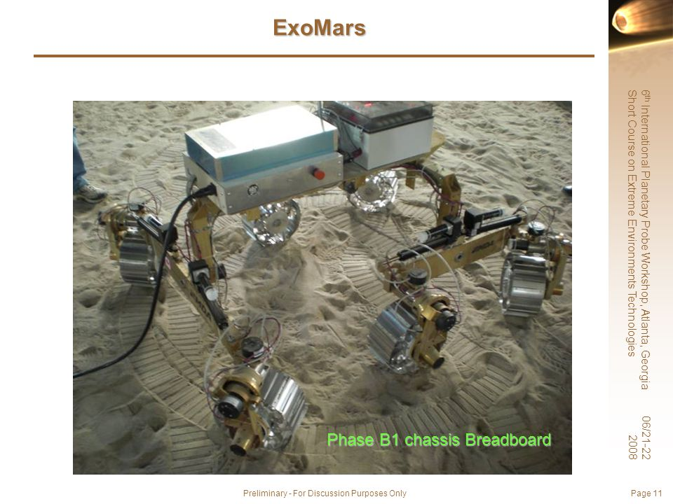 6 th International Planetary Probe Workshop, Atlanta, Georgia Short Course on Extreme Environments Technologies 06/21-22 2008 Preliminary - For Discussion Purposes Only Page 11 ExoMars Phase B1 chassis Breadboard