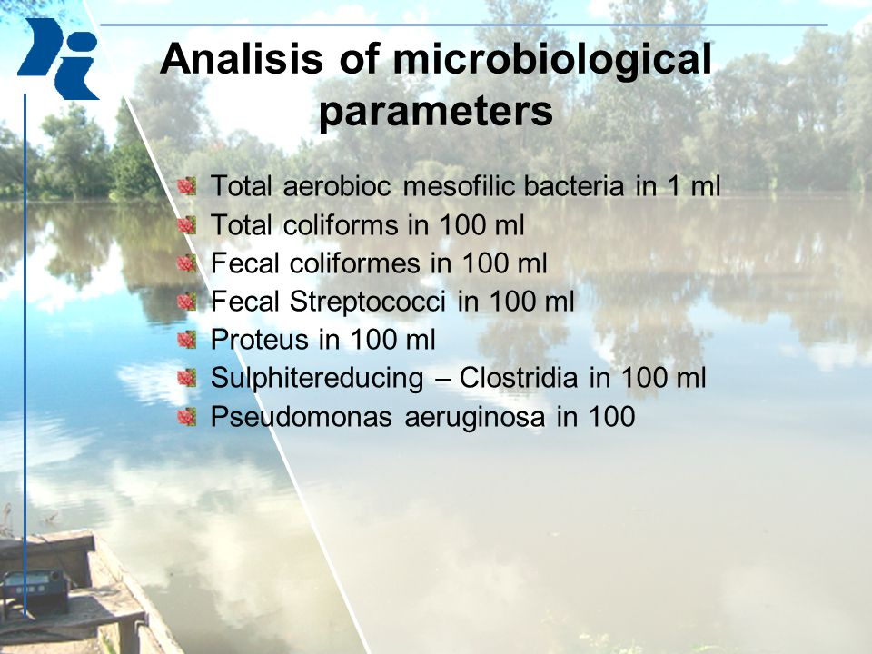 Analisis of microbiological parameters Total aerobioc mesofilic bacteria in 1 ml Total coliforms in 100 ml Fecal coliformes in 100 ml Fecal Streptococ