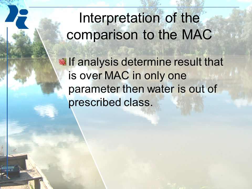 Interpretation of the comparison to the MAC If analysis determine result that is over MAC in only one parameter then water is out of prescribed class.