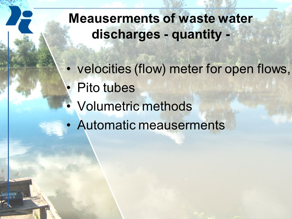 Meauserments of waste water discharges - quantity - velocities (flow) meter for open flows, Pito tubes Volumetric methods Automatic meauserments