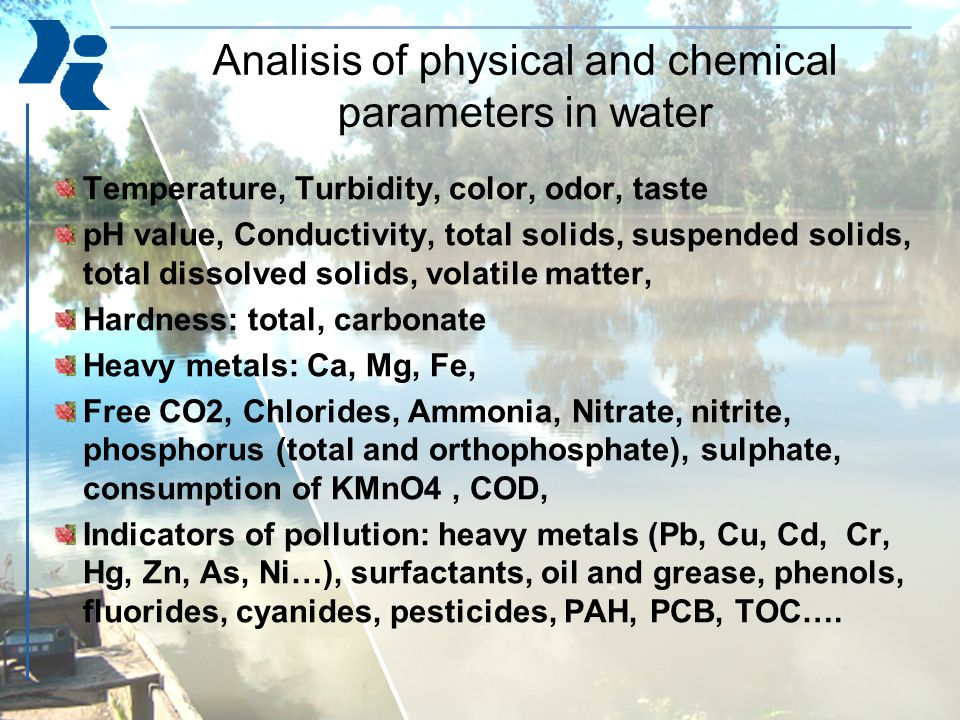 Methodes for analisis of physical and chemical parameters in water I nstrumental : pH-meter, turbidymeter, Conductometer, oxymeter, spectrophotometer (UV, Atomic absobtion), chromatography (gas, liquid), TOC, TON etc.