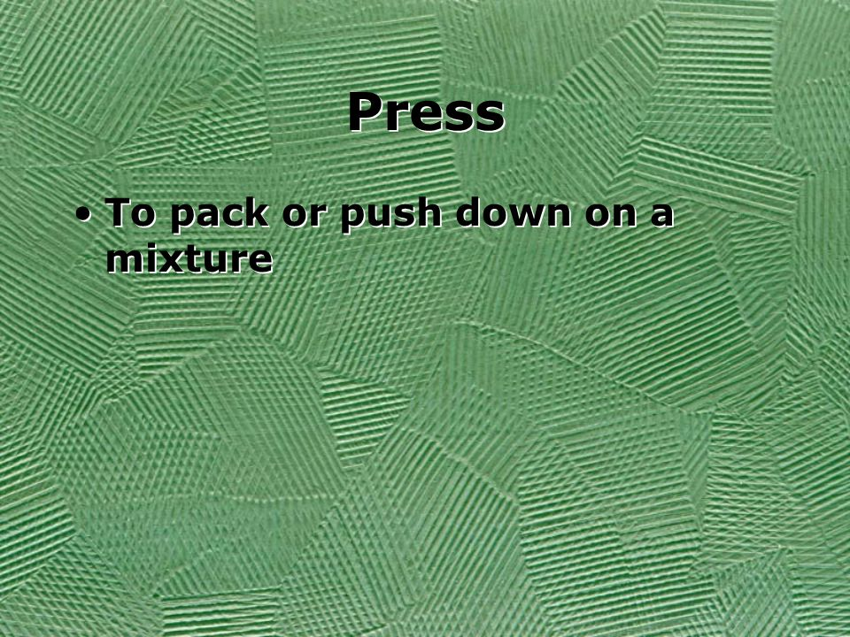 Press To pack or push down on a mixture