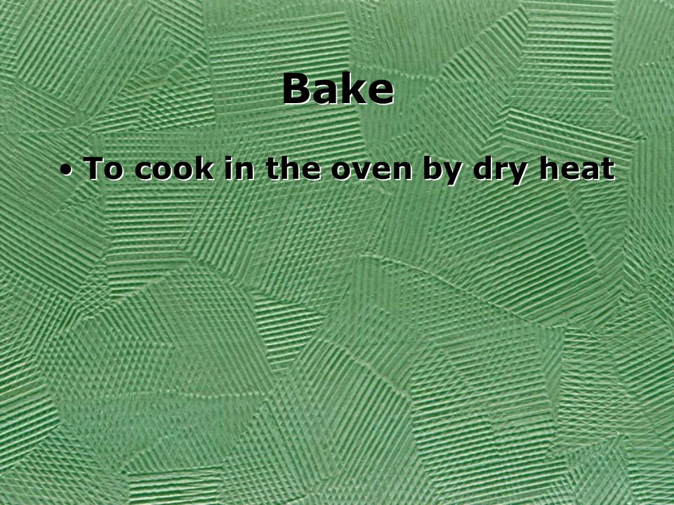 Bake To cook in the oven by dry heat