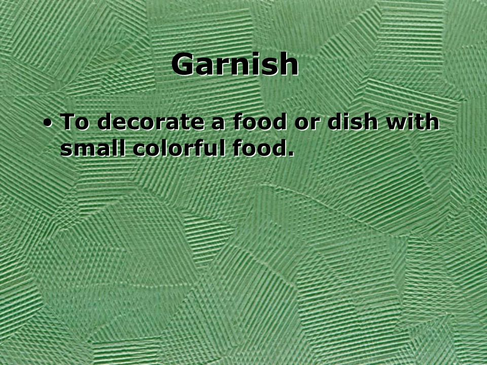 Garnish To decorate a food or dish with small colorful food.