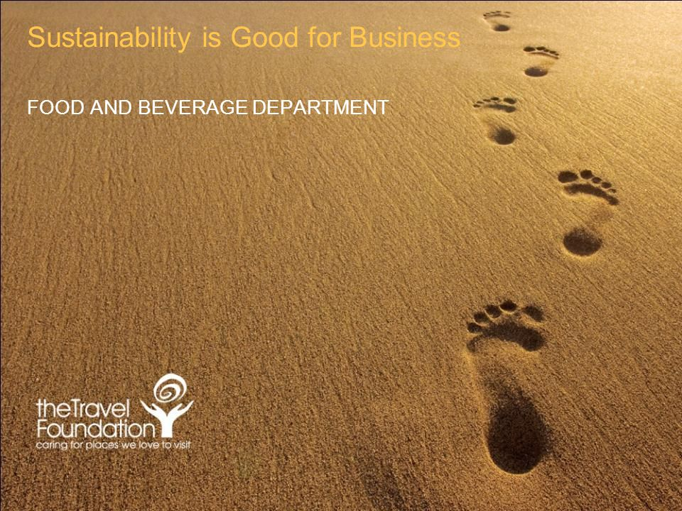 Sustainability is Good for Business FOOD AND BEVERAGE DEPARTMENT