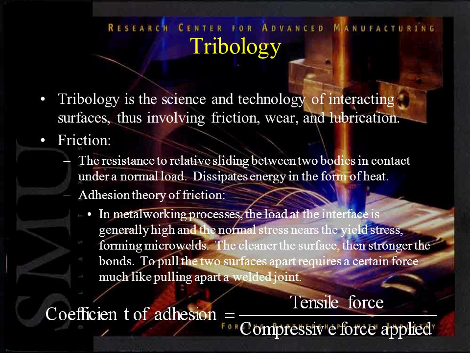 Tribology Tribology is the science and technology of interacting surfaces, thus involving friction, wear, and lubrication.