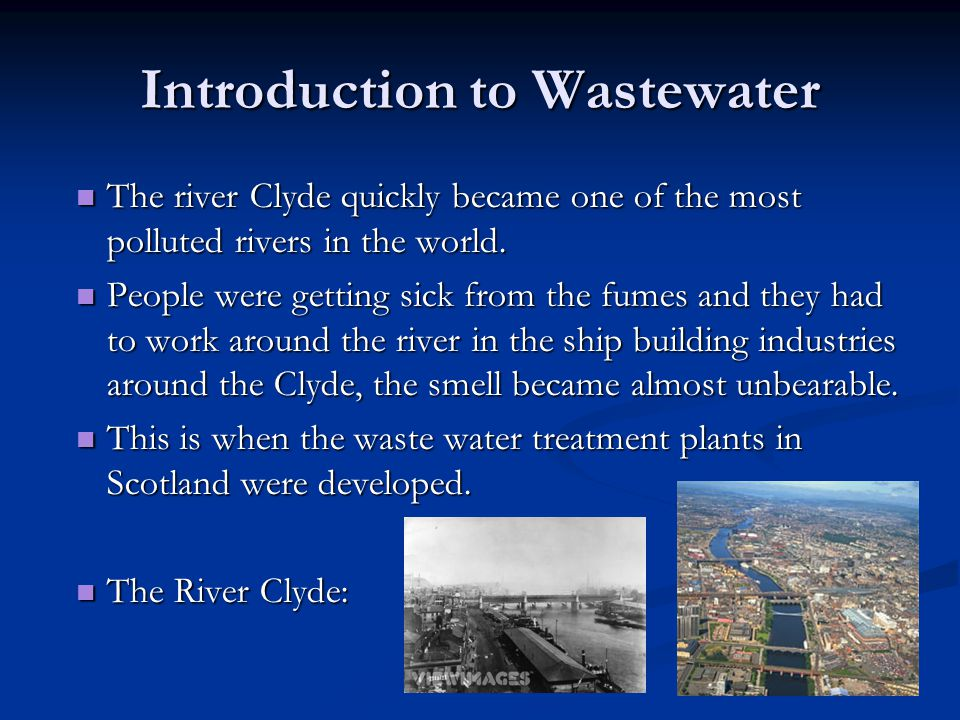 Introduction to Wastewater The river Clyde quickly became one of the most polluted rivers in the world.