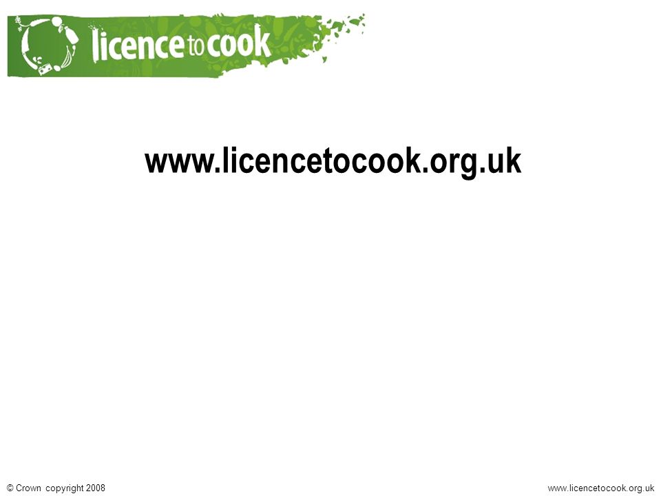 www.licencetocook.org.uk© Crown copyright 2008 www.licencetocook.org.uk