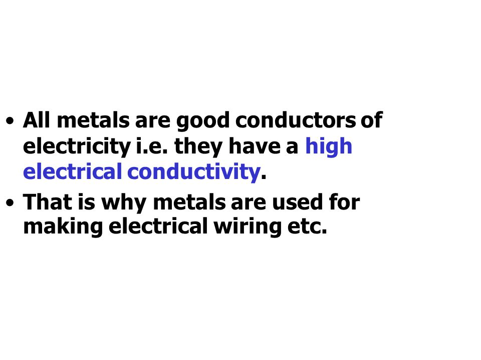 All metals are good conductors of heat i.e. they have a high thermal conductivity.