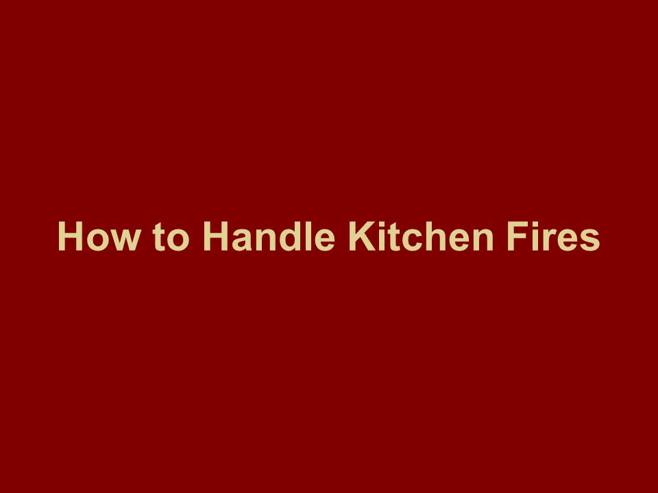 Preventing Fires and Burns Never throw water, flour or baking powder on a grease fire.-will cause it to explode Use baking soda, salt or extinguisher Never try to move or carry a burning pan Do not turn on the exhaust fan over the stove-the fire into the walls of your home.