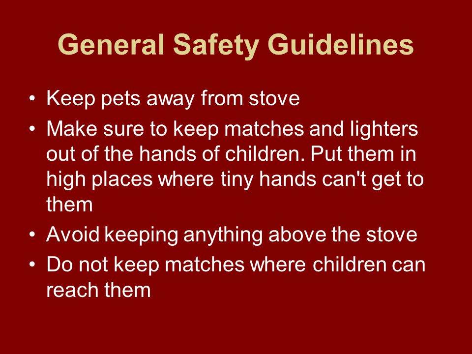General Safety Guidelines Pay Attention! Do not let hair, jewelry, sleeves dangle – catches fire or get tangled in appliances. Keep your mind on what