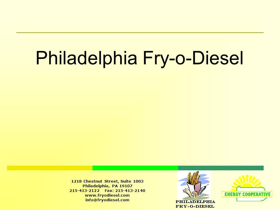 Philadelphia Fry-O-Diesel 1218 Chestnut Street, Suite 1003 Philadelphia, PA 19107 215-413-2122 Fax: 215-413-2140 www.fryodiesel.com info@fryodiesel.com Philadelphia Fry-o-Diesel