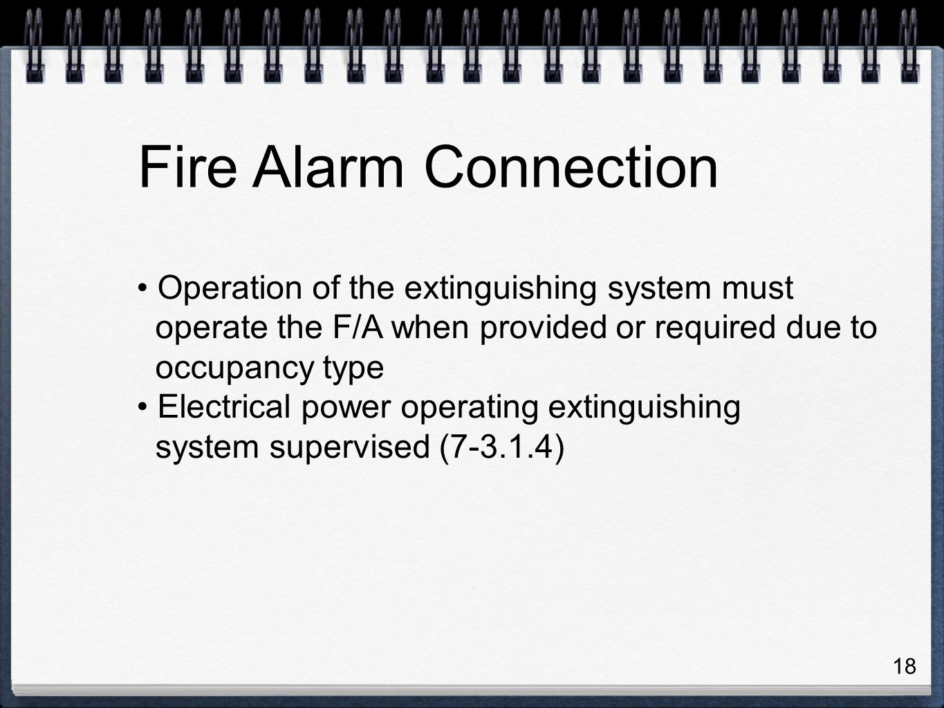 18 Operation of the extinguishing system must operate the F/A when provided or required due to occupancy type Electrical power operating extinguishing system supervised (7-3.1.4) Fire Alarm Connection