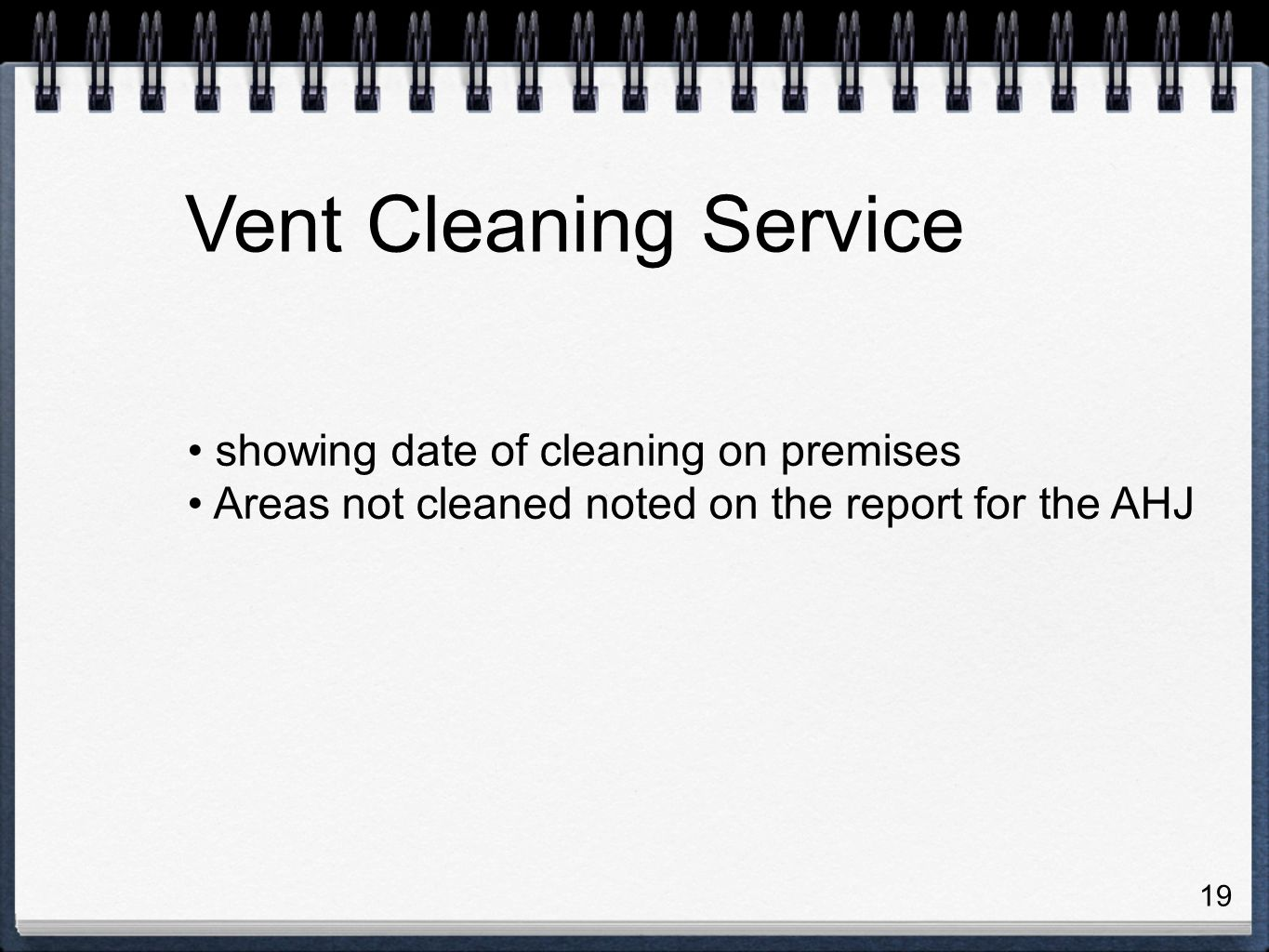 19 showing date of cleaning on premises Areas not cleaned noted on the report for the AHJ Vent Cleaning Service