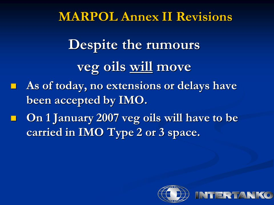 MARPOL Annex II Revisions Despite the rumours veg oils will move As of today, no extensions or delays have been accepted by IMO.