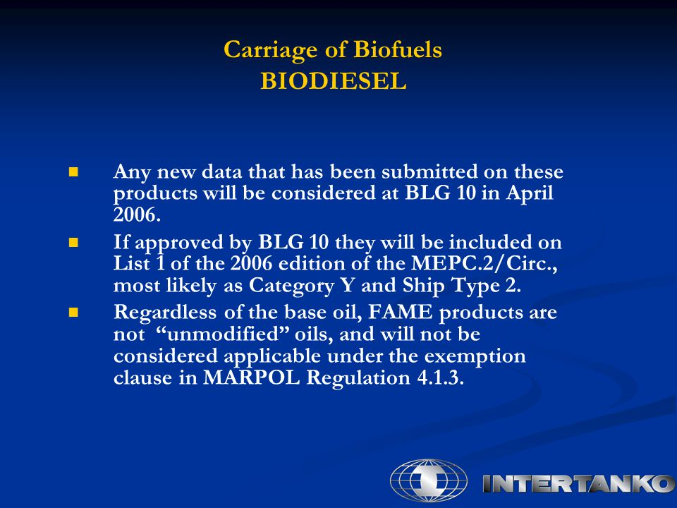 Carriage of Biofuels BIODIESEL Any new data that has been submitted on these products will be considered at BLG 10 in April 2006.